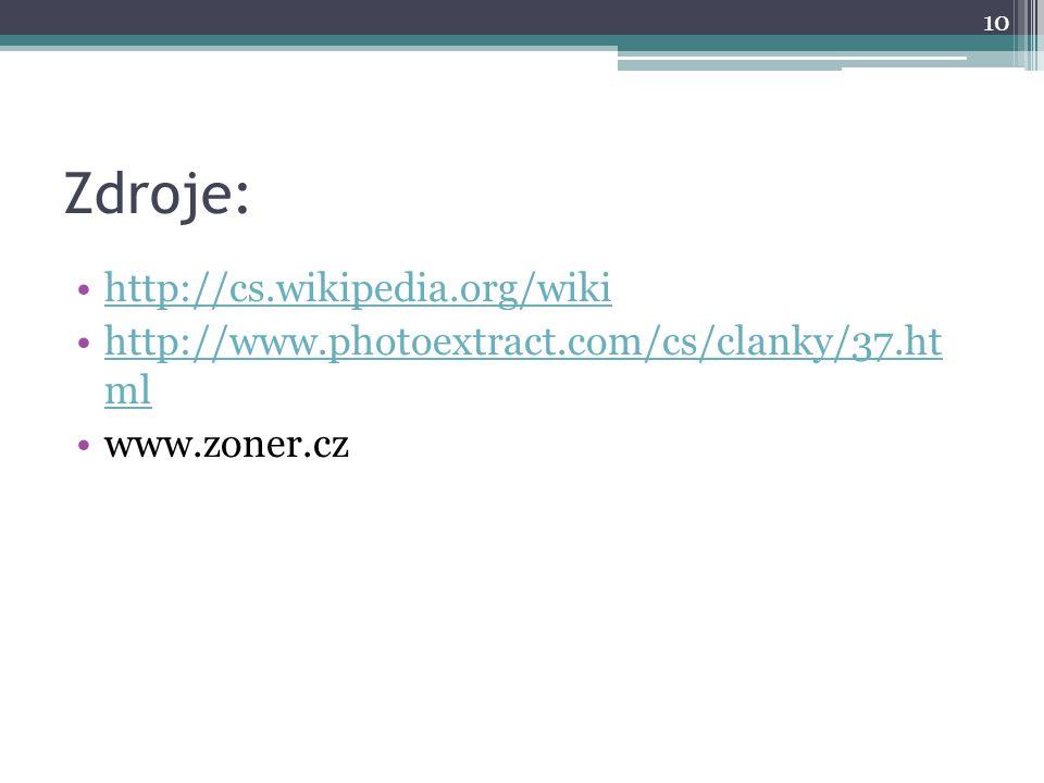 Zdroje: http://cs.wikipedia.org/wiki http://www.photoextract.com/cs/clanky/37.ht mlhttp://www.photoextract.com/cs/clanky/37.ht ml www.zoner.cz 10
