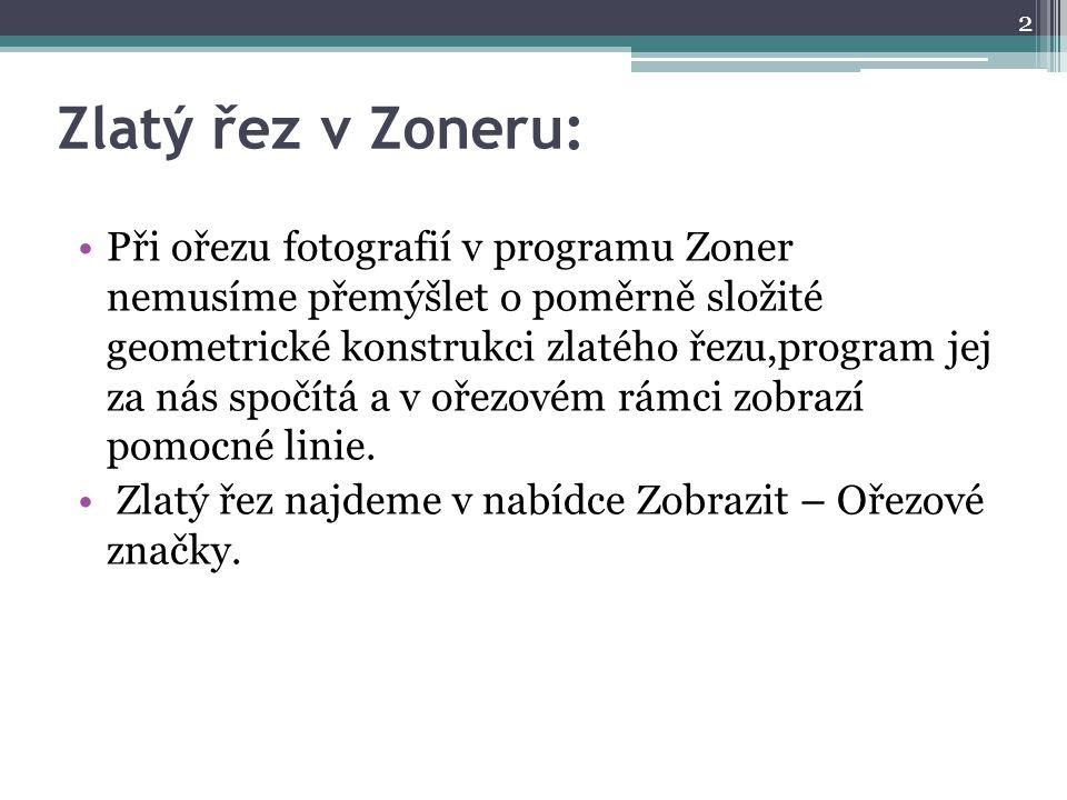 Zlatý řez v Zoneru: Při ořezu fotografií v programu Zoner nemusíme přemýšlet o poměrně složité geometrické konstrukci zlatého řezu,program jej za nás