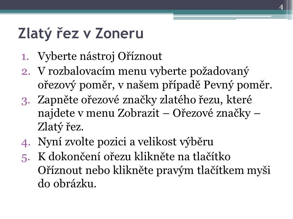 Zlatý řez v Zoneru 1.Vyberte nástroj Oříznout 2.V rozbalovacím menu vyberte požadovaný ořezový poměr, v našem případě Pevný poměr. 3.Zapněte ořezové z