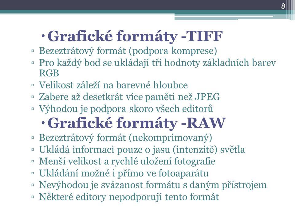  Grafické formáty -TIFF ▫Bezeztrátový formát (podpora komprese) ▫Pro každý bod se ukládají tři hodnoty základních barev RGB ▫Velikost záleží na barev