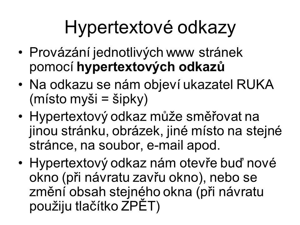 Hypertextové odkazy Provázání jednotlivých www stránek pomocí hypertextových odkazů Na odkazu se nám objeví ukazatel RUKA (místo myši = šipky) Hypertextový odkaz může směřovat na jinou stránku, obrázek, jiné místo na stejné stránce, na soubor, e-mail apod.
