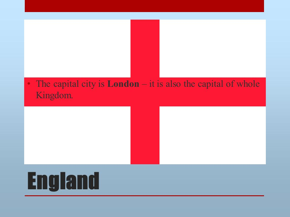 England The capital city is London – it is also the capital of whole Kingdom.