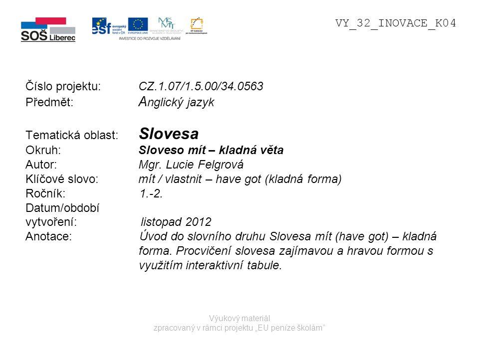 """Výukový materiál zpracovaný v rámci projektu """"EU peníze školám"""" Číslo projektu: CZ.1.07/1.5.00/34.0563 Předmět: A nglický jazyk Tematická oblast: Slov"""