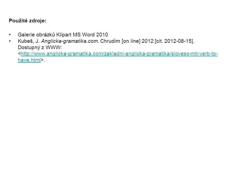 Použité zdroje: Galerie obrázků Klipart MS Word 2010 Kubeš, J. Anglicka-gramatika.com. Chrudim [on line] 2012 [cit. 2012-08-15]. Dostupný z WWW:.http: