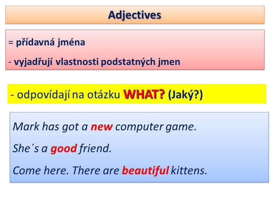 AdjectivesAdjectives = přídavná jména - vyjadřují vlastnosti podstatných jmen = přídavná jména - vyjadřují vlastnosti podstatných jmen WHAT? - odpovíd