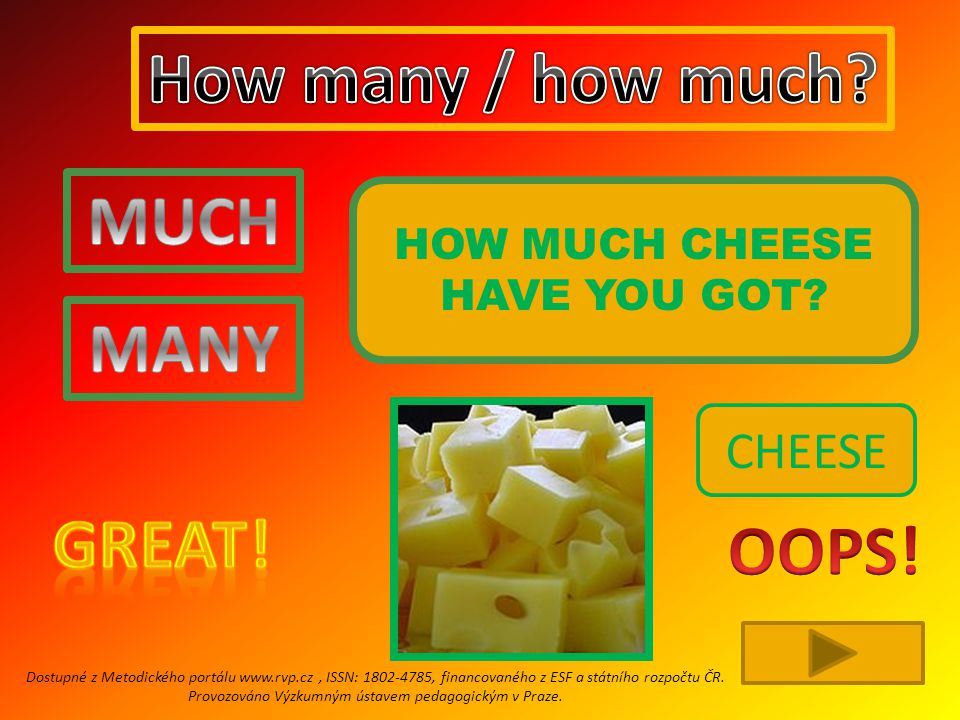 HOW MUCH CHEESE HAVE YOU GOT.