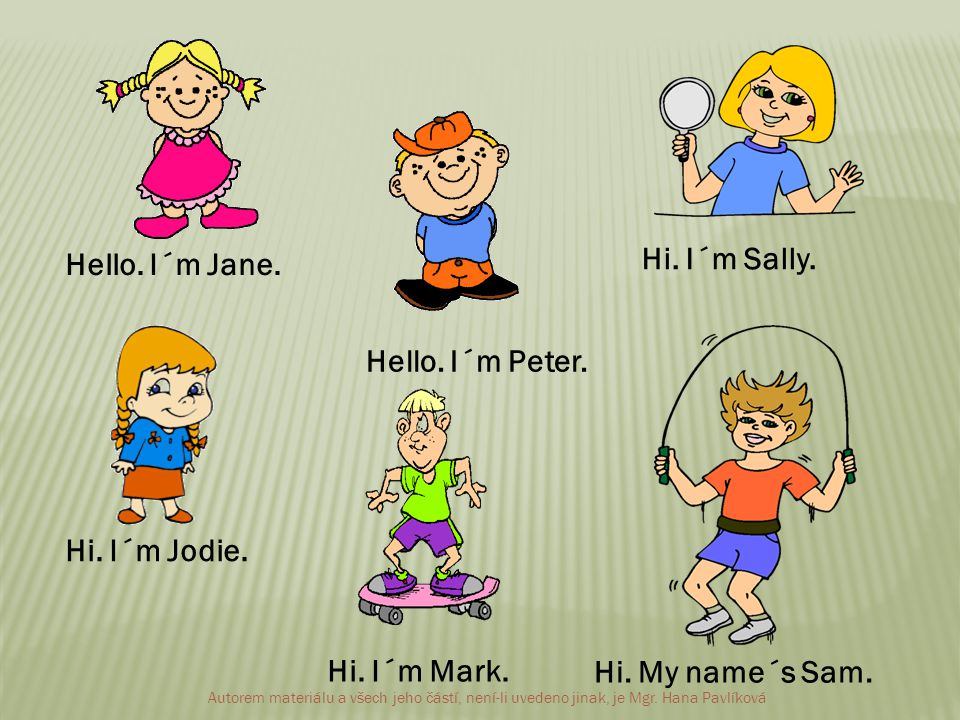 Hello. I´m Jane. Hello. I´m Peter. Hi. I´m Sally.