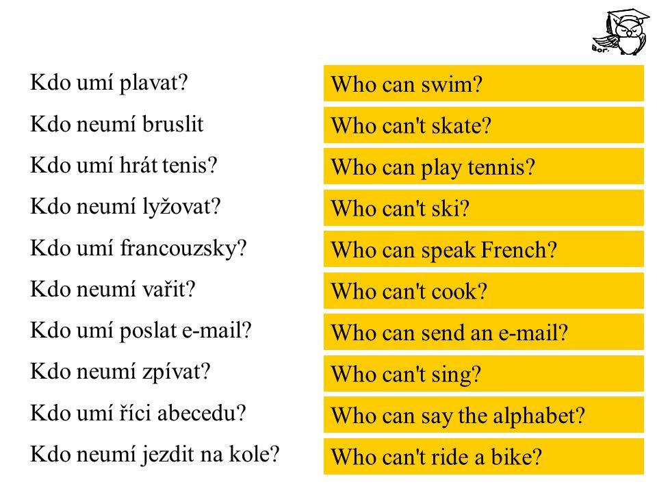 Kdo umí plavat? Kdo neumí bruslit Kdo umí hrát tenis? Kdo neumí lyžovat? Kdo umí francouzsky? Kdo neumí vařit? Kdo umí poslat e-mail? Kdo neumí zpívat