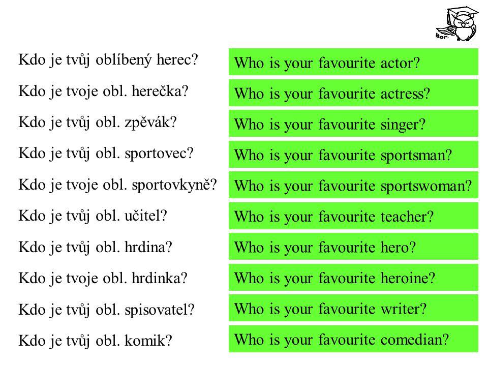 Kdo je tvůj oblíbený herec? Kdo je tvoje obl. herečka? Kdo je tvůj obl. zpěvák? Kdo je tvůj obl. sportovec? Kdo je tvoje obl. sportovkyně? Kdo je tvůj