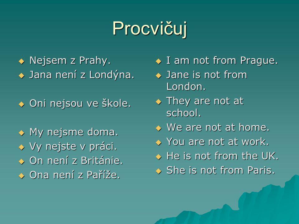 Procvičuj  Nejsem z Prahy.  Jana není z Londýna.