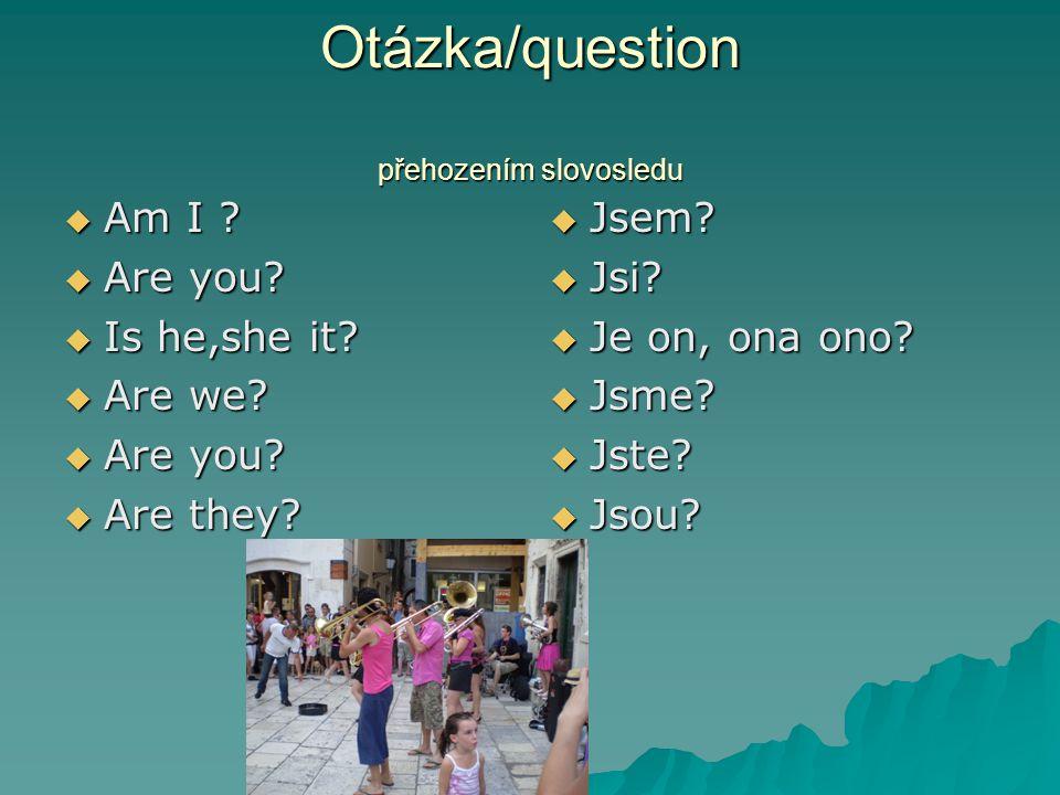 Otázka/question přehozením slovosledu  Am I .  Are you.