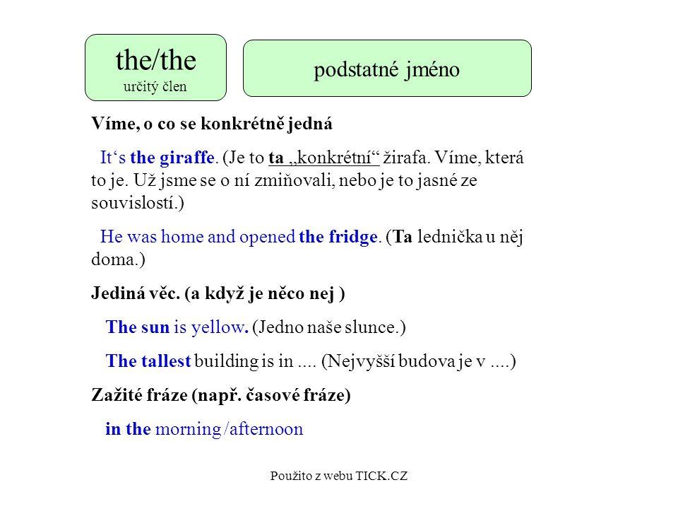 Použito z webu TICK.CZ the/the určitý člen podstatné jméno Víme, o co se konkrétně jedná It's the giraffe.