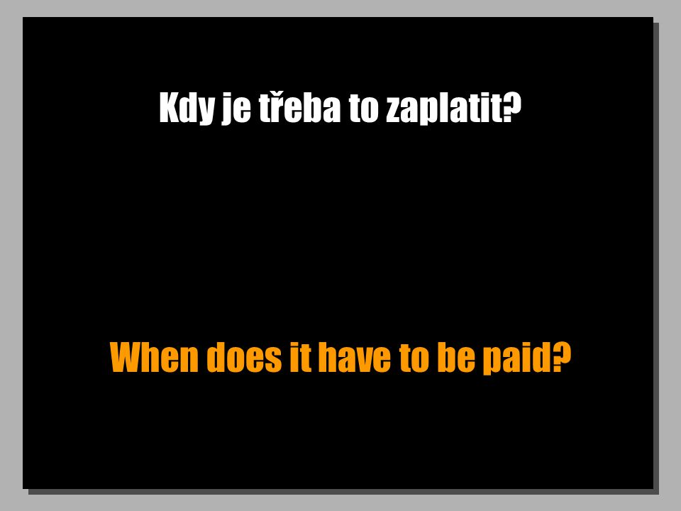 Kdy je třeba to zaplatit When does it have to be paid