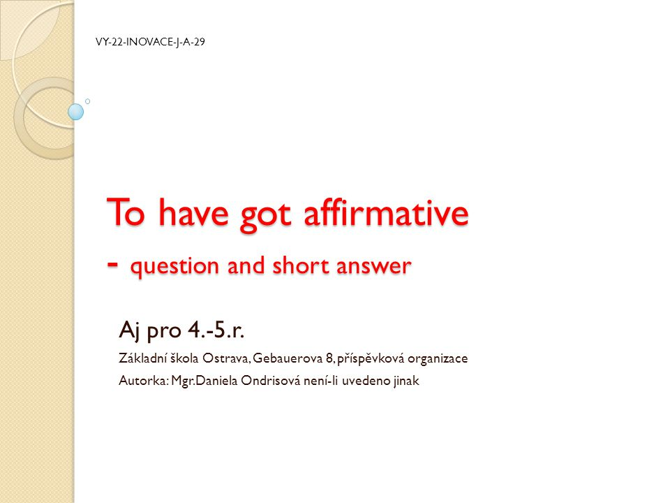 To have got affirmative - question and short answer Aj pro 4.-5.r.