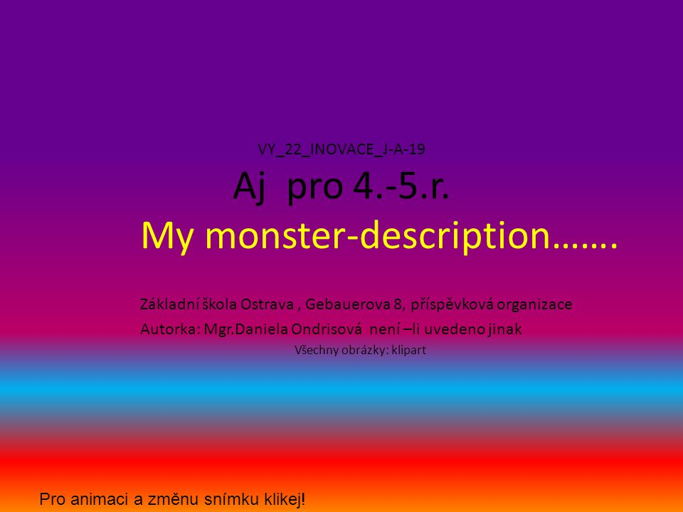 VY_22_INOVACE_J-A-19 Aj pro 4.-5.r.My monster-description…….