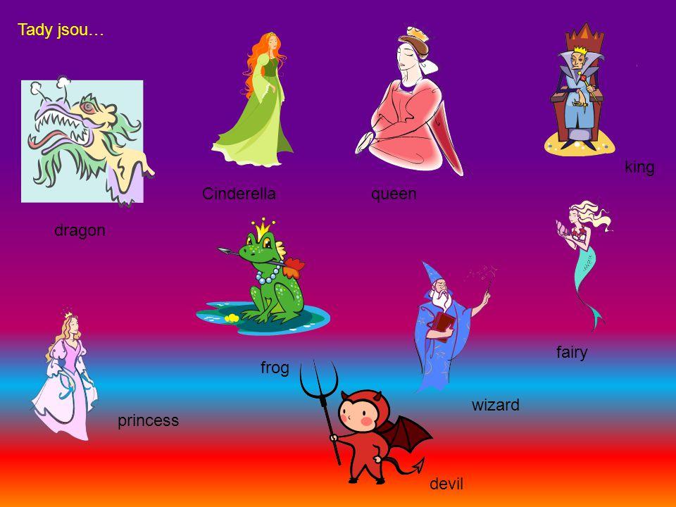Tady jsou… dragon frog king wizard princess queen devil fairy Cinderella