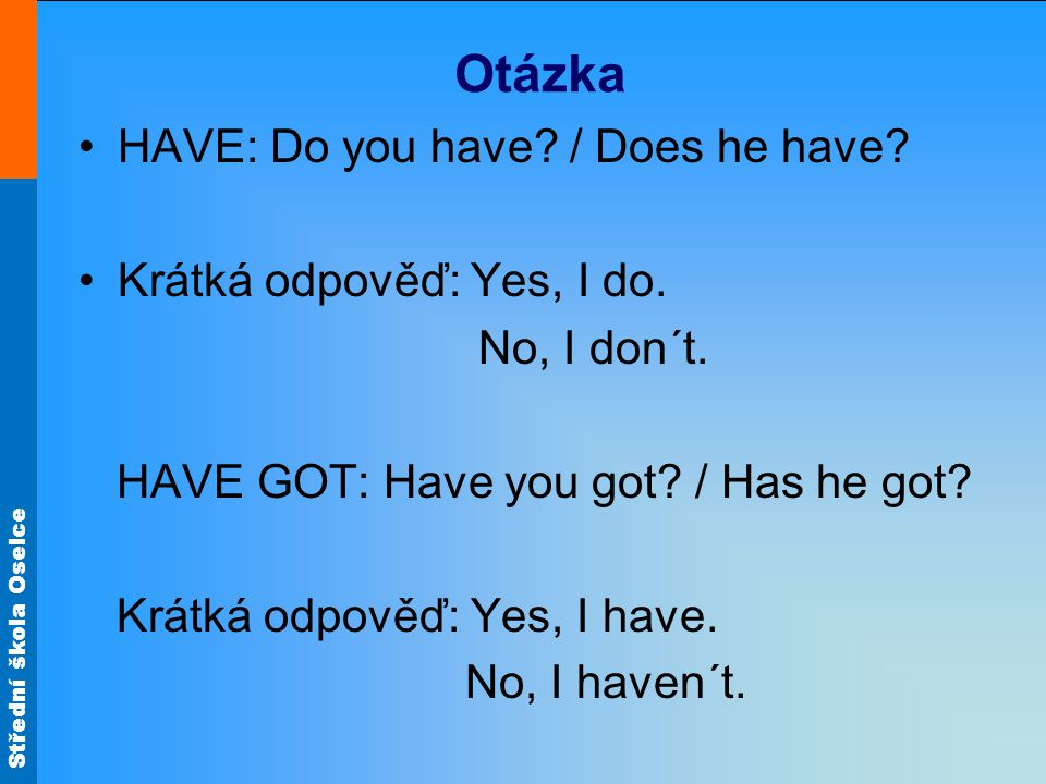 Střední škola Oselce Otázka HAVE: Do you have. / Does he have.