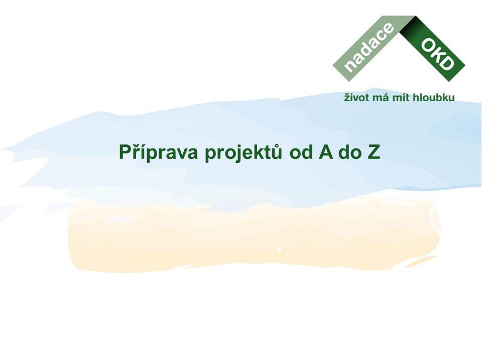 Seminář pro žadatele 1. a 3. března 2011 Jiří Suchánek Dana Diváková František Brückner Příprava projektů od A do Z