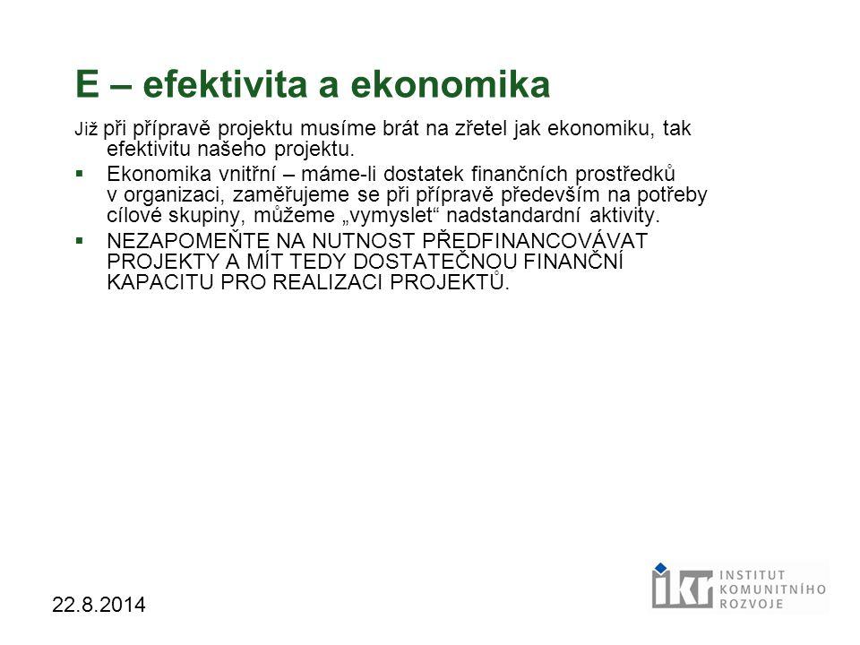 14 22.8.2014 E – efektivita a ekonomika Již při přípravě projektu musíme brát na zřetel jak ekonomiku, tak efektivitu našeho projektu.