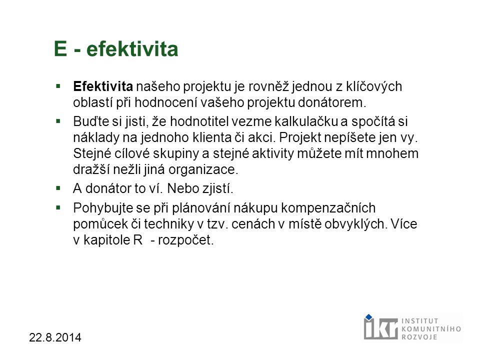 15 22.8.2014 E - efektivita  Efektivita našeho projektu je rovněž jednou z klíčových oblastí při hodnocení vašeho projektu donátorem.