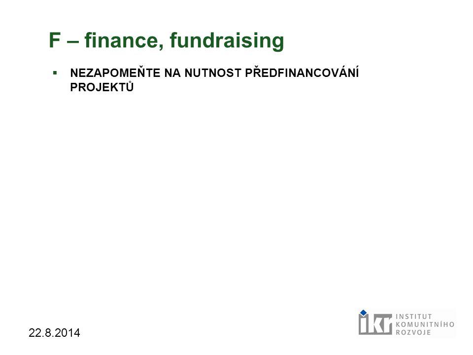 17 22.8.2014 F – finance, fundraising  NEZAPOMEŇTE NA NUTNOST PŘEDFINANCOVÁNÍ PROJEKTŮ