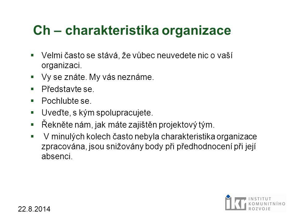22 22.8.2014 Ch – charakteristika organizace  Velmi často se stává, že vůbec neuvedete nic o vaší organizaci.