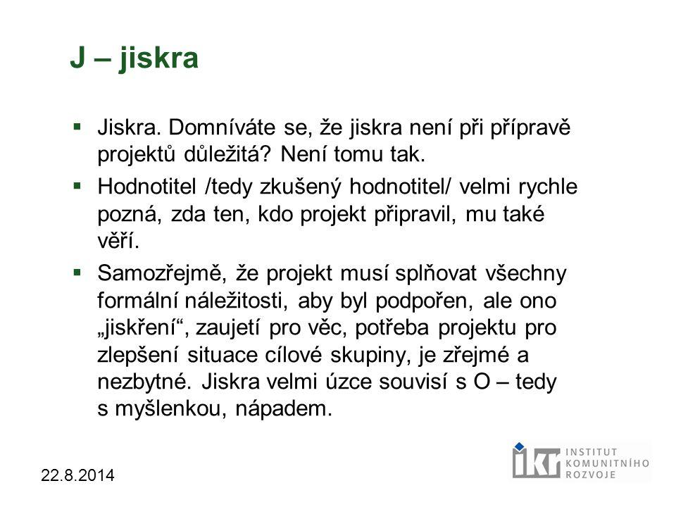 24 22.8.2014 J – jiskra  Jiskra.Domníváte se, že jiskra není při přípravě projektů důležitá.
