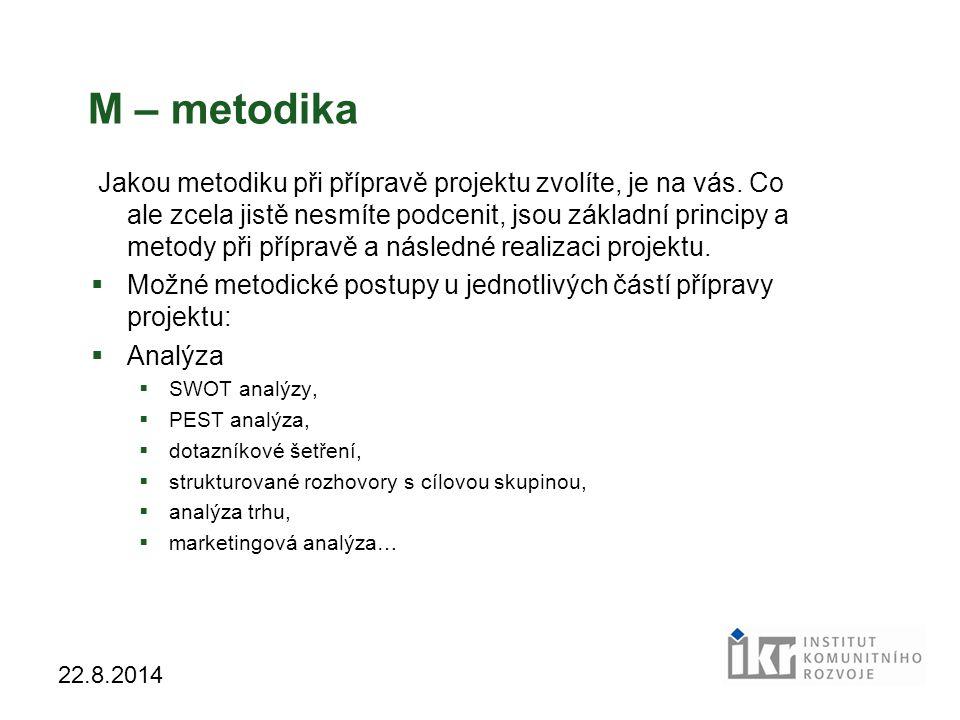 27 22.8.2014 M – metodika Jakou metodiku při přípravě projektu zvolíte, je na vás. Co ale zcela jistě nesmíte podcenit, jsou základní principy a metod