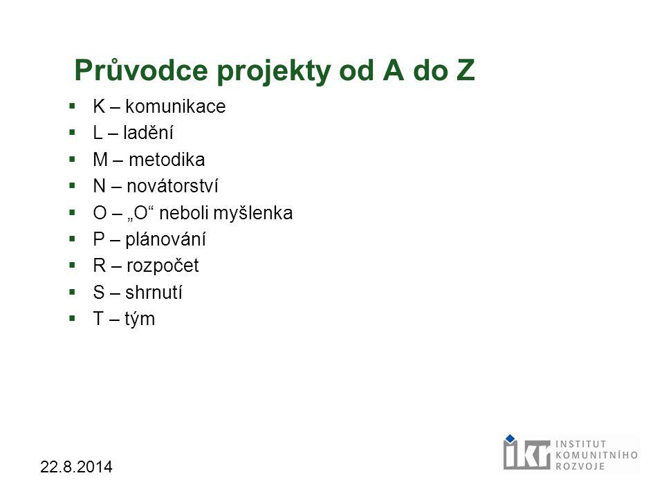 """3 22.8.2014 Průvodce projekty od A do Z  K – komunikace  L – ladění  M – metodika  N – novátorství  O – """"O"""" neboli myšlenka  P – plánování  R –"""