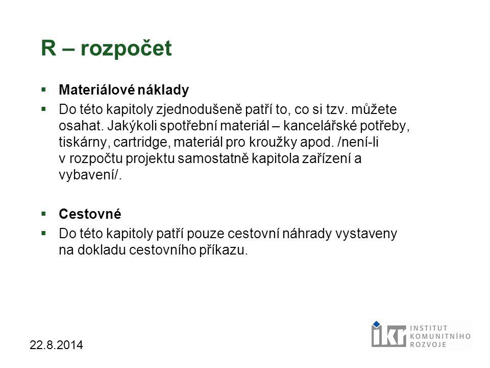 36 22.8.2014 R – rozpočet  Materiálové náklady  Do této kapitoly zjednodušeně patří to, co si tzv.