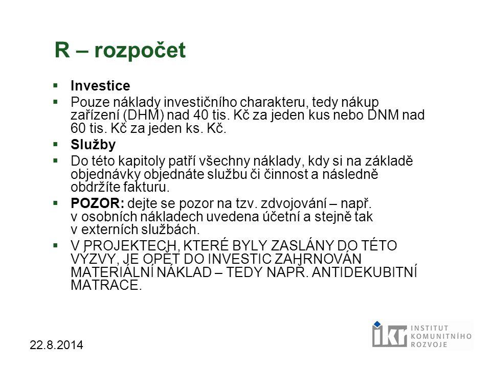 37 22.8.2014 R – rozpočet  Investice  Pouze náklady investičního charakteru, tedy nákup zařízení (DHM) nad 40 tis. Kč za jeden kus nebo DNM nad 60 t