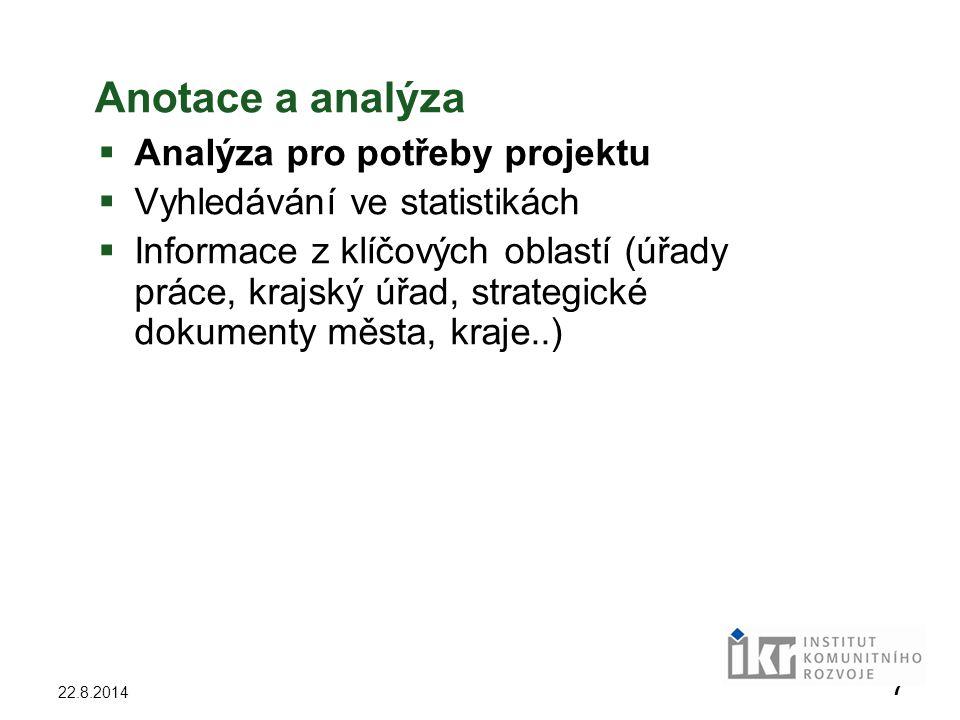 7 22.8.2014 Anotace a analýza  Analýza pro potřeby projektu  Vyhledávání ve statistikách  Informace z klíčových oblastí (úřady práce, krajský úřad,