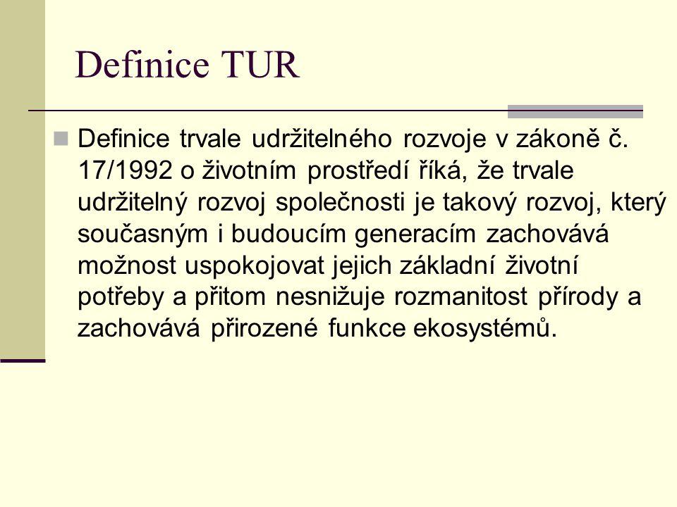 Definice TUR Definice trvale udržitelného rozvoje v zákoně č. 17/1992 o životním prostředí říká, že trvale udržitelný rozvoj společnosti je takový roz