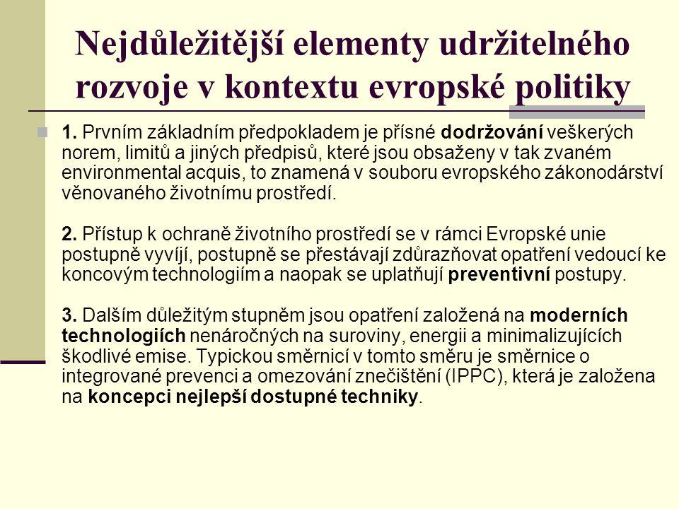 Nejdůležitější elementy udržitelného rozvoje v kontextu evropské politiky 1. Prvním základním předpokladem je přísné dodržování veškerých norem, limit
