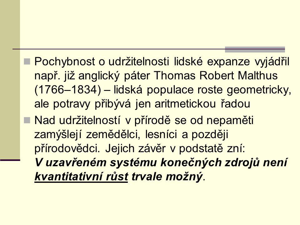 Pochybnost o udržitelnosti lidské expanze vyjádřil např. již anglický páter Thomas Robert Malthus (1766–1834) – lidská populace roste geometricky, ale
