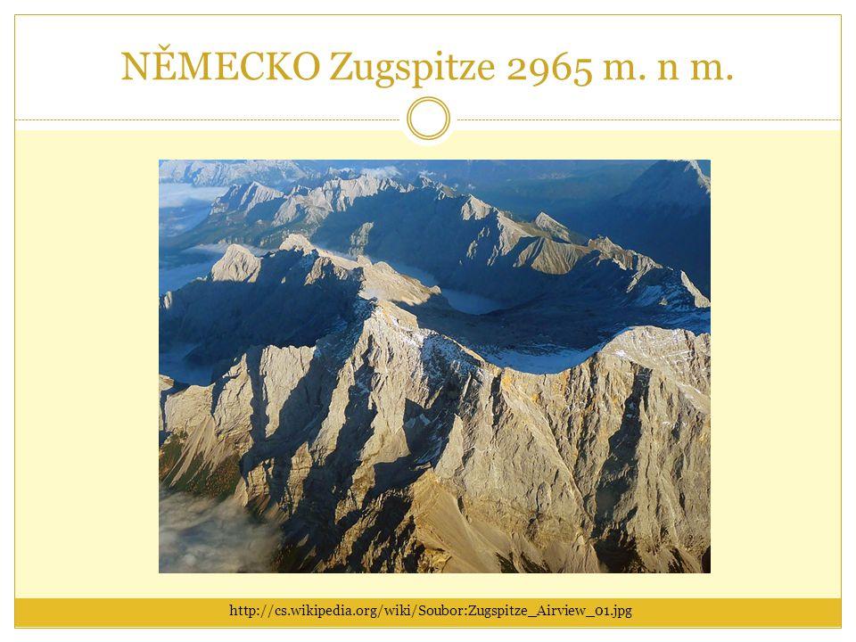 NĚMECKO Zugspitze 2965 m. n m. http://cs.wikipedia.org/wiki/Soubor:Zugspitze_Airview_01.jpg