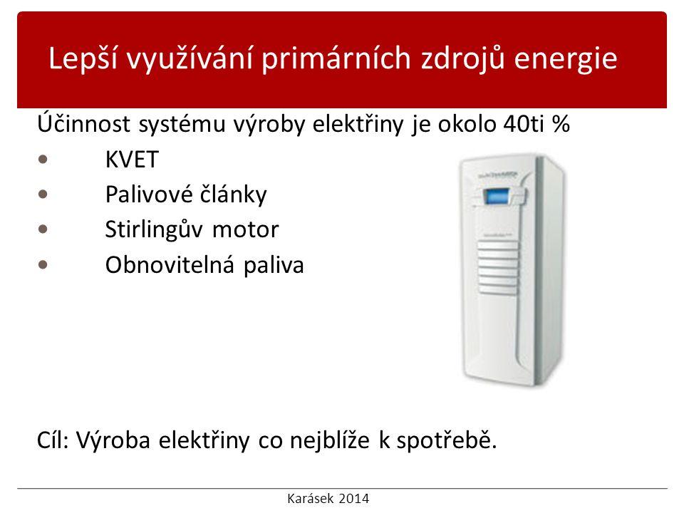 Karásek 2014 Účinnost systému výroby elektřiny je okolo 40ti % KVET Palivové články Stirlingův motor Obnovitelná paliva Cíl: Výroba elektřiny co nejblíže k spotřebě.