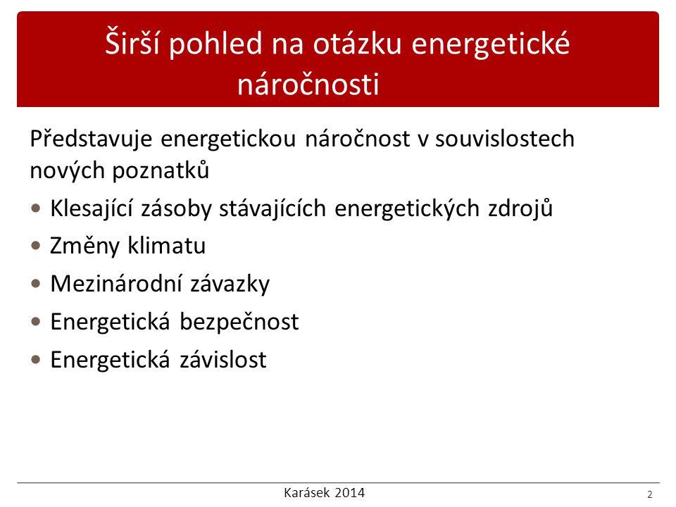 Karásek 2014 Představuje energetickou náročnost v souvislostech nových poznatků Klesající zásoby stávajících energetických zdrojů Změny klimatu Mezinárodní závazky Energetická bezpečnost Energetická závislost 2 Širší pohled na otázku energetické náročnosti