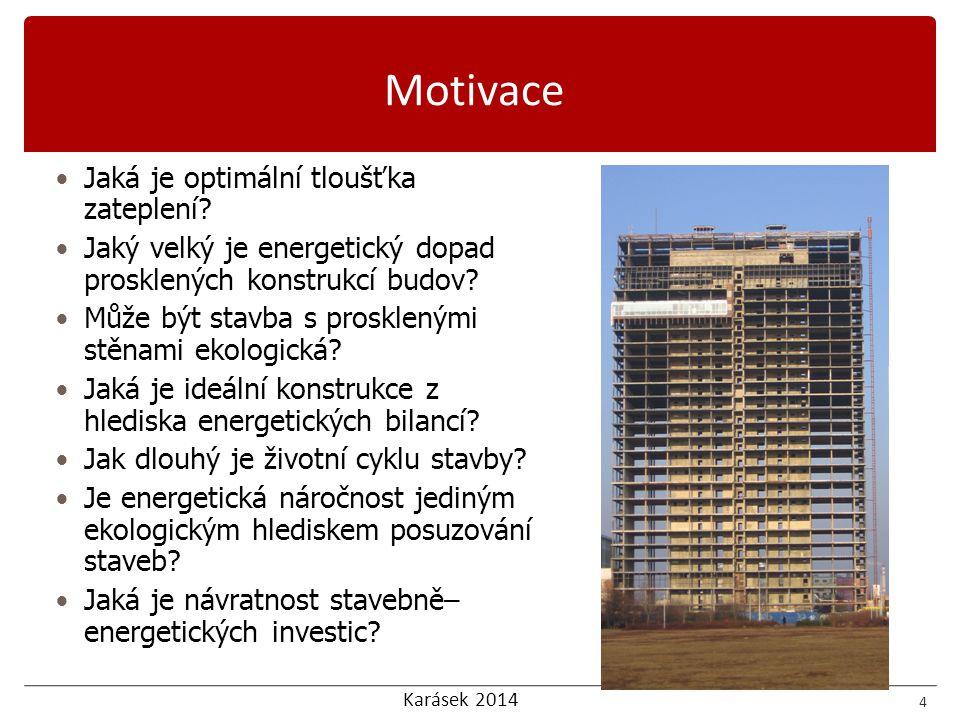 Karásek 2014 Jaká je optimální tloušťka zateplení? Jaký velký je energetický dopad prosklených konstrukcí budov? Může být stavba s prosklenými stěnami