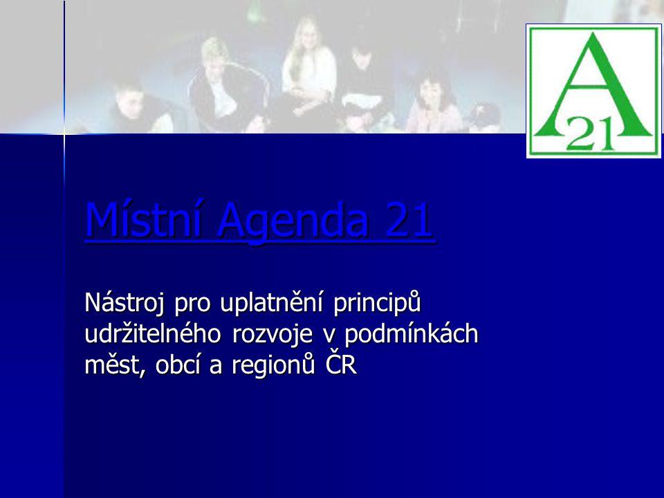 Místní Agenda 21 Nástroj pro uplatnění principů udržitelného rozvoje v podmínkách měst, obcí a regionů ČR