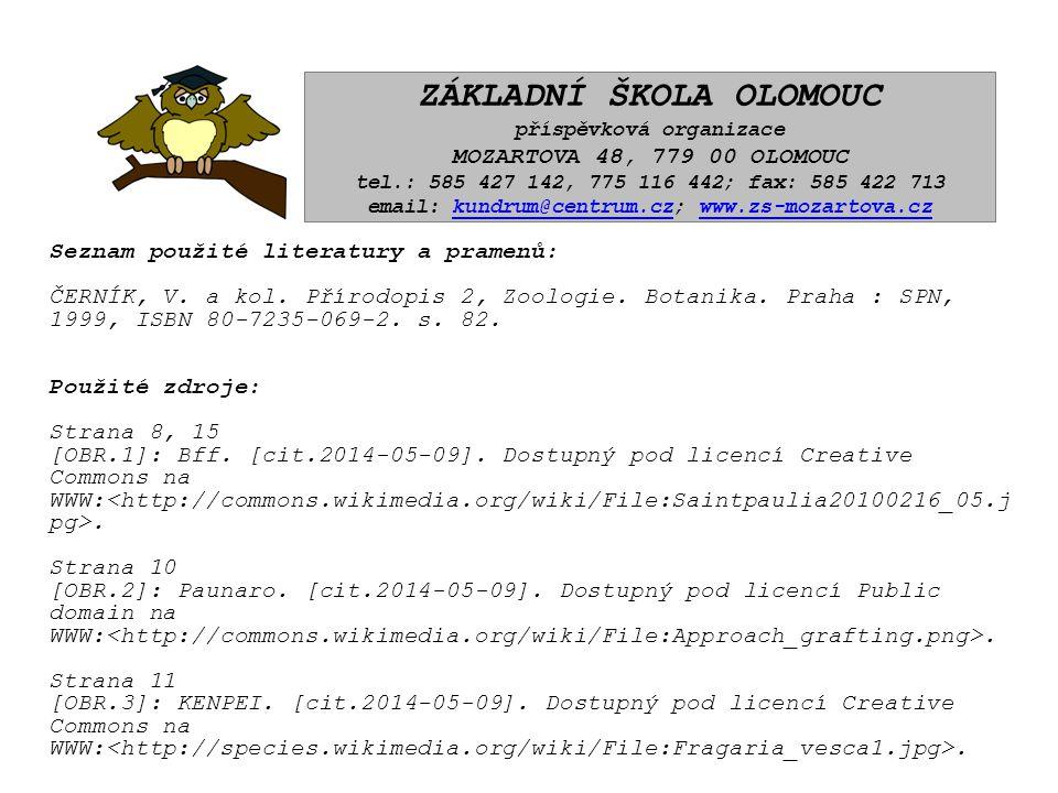 Seznam použité literatury a pramenů: ČERNÍK, V. a kol. Přírodopis 2, Zoologie. Botanika. Praha : SPN, 1999, ISBN 80-7235-069-2. s. 82. Použité zdroje: