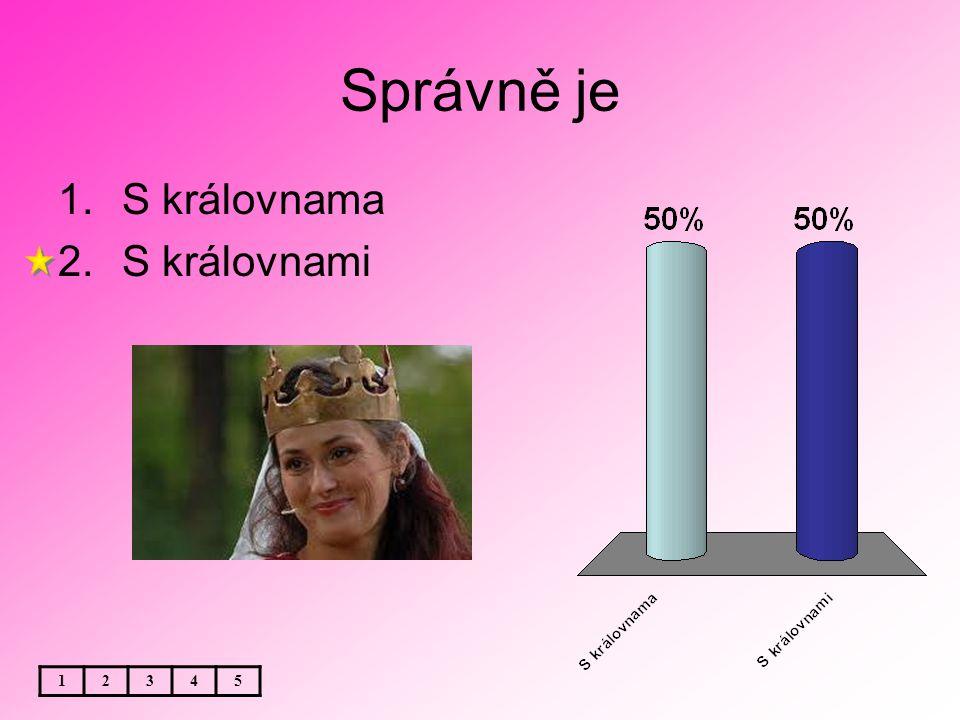 Správně je 1.S královnama 2.S královnami 12345