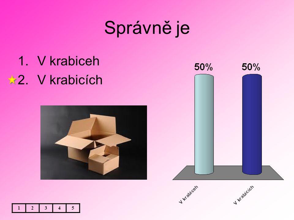 Správně je 12345 1.V krabiceh 2.V krabicích