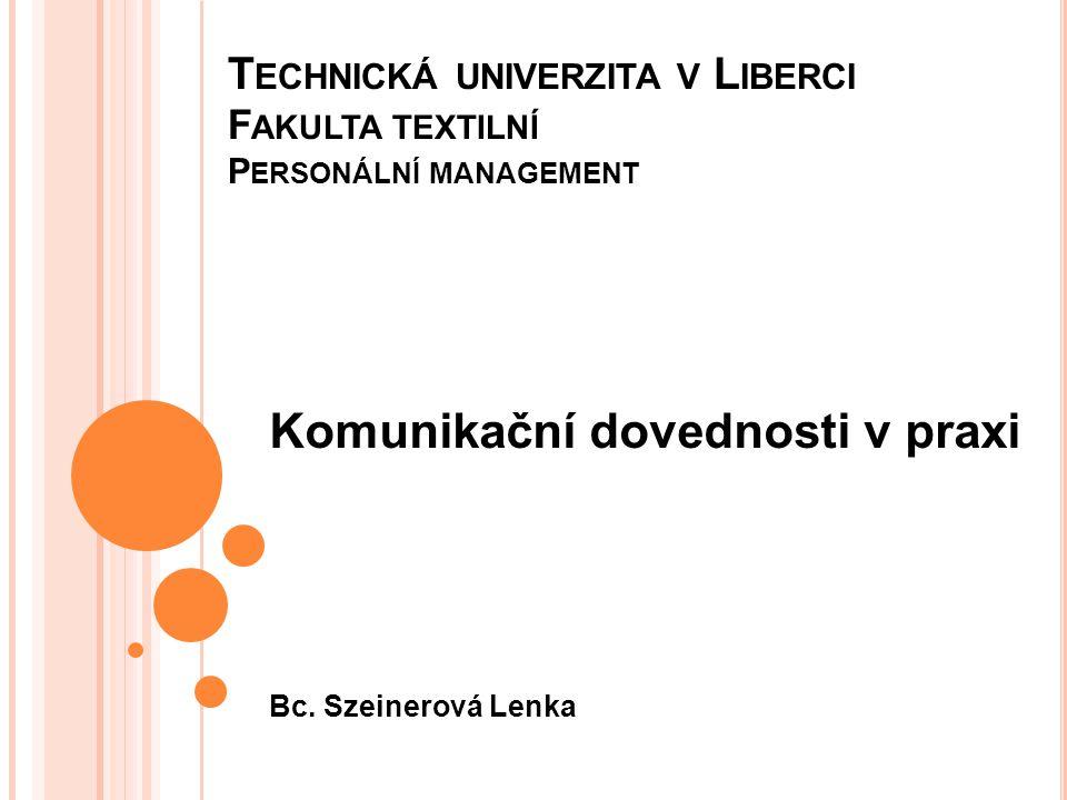 T ECHNICKÁ UNIVERZITA V L IBERCI F AKULTA TEXTILNÍ P ERSONÁLNÍ MANAGEMENT Komunikační dovednosti v praxi Bc.