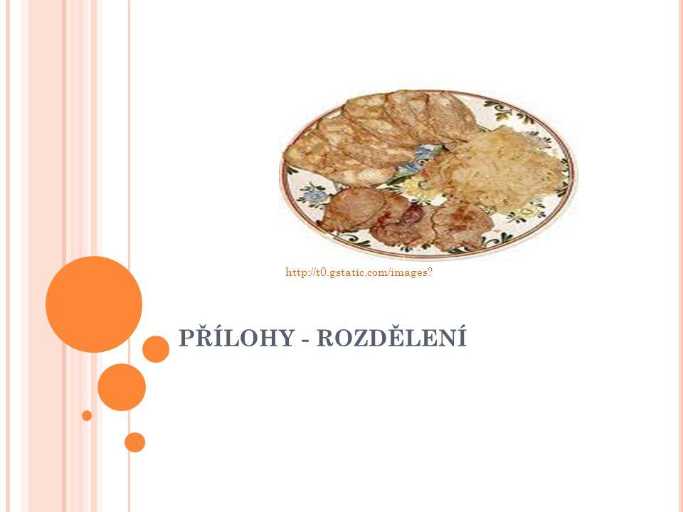 P ŘÍLOHY - ROZDĚLENÍ 1.přílohy z brambor: vařené smažené dušené opékané http://data.labuznik.cz/ http://data.labuznik.cz/l