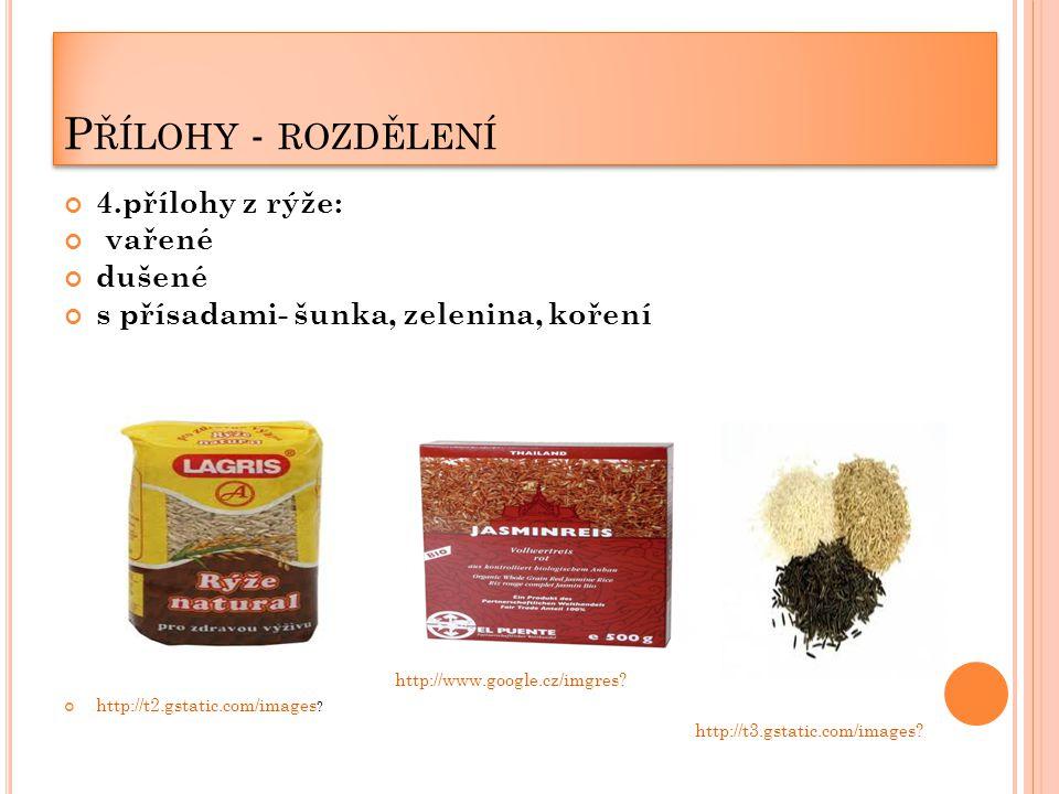 P ŘÍLOHY - ROZDĚLENÍ 4.přílohy z rýže: vařené dušené s přísadami- šunka, zelenina, koření http://www.google.cz/imgres.