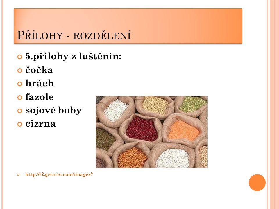 P ŘÍLOHY - ROZDĚLENÍ 5.přílohy z luštěnin: čočka hrách fazole sojové boby cizrna http://t2.gstatic.com/images