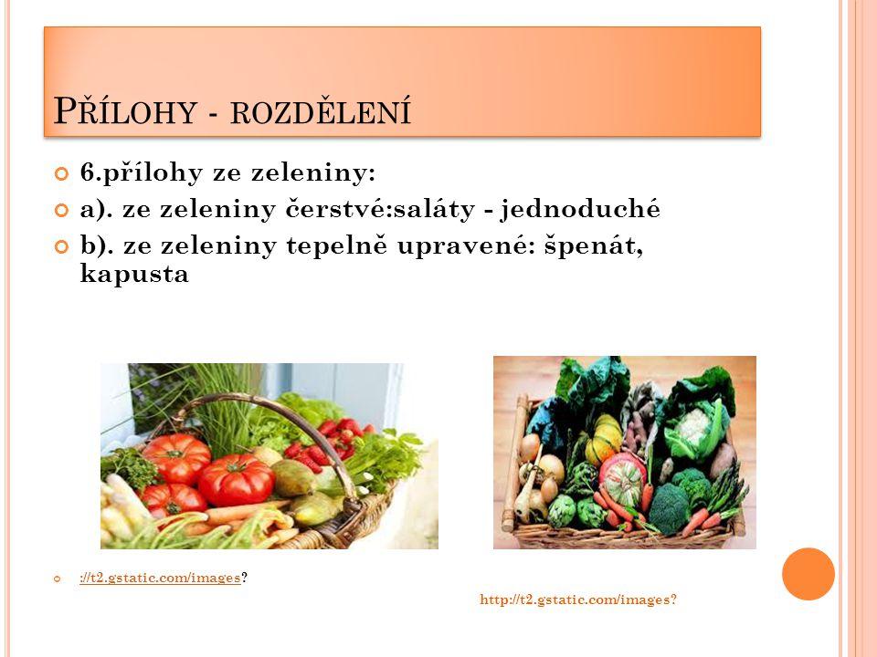P ŘÍLOHY - ROZDĚLENÍ 6.přílohy ze zeleniny: a). ze zeleniny čerstvé:saláty - jednoduché b).
