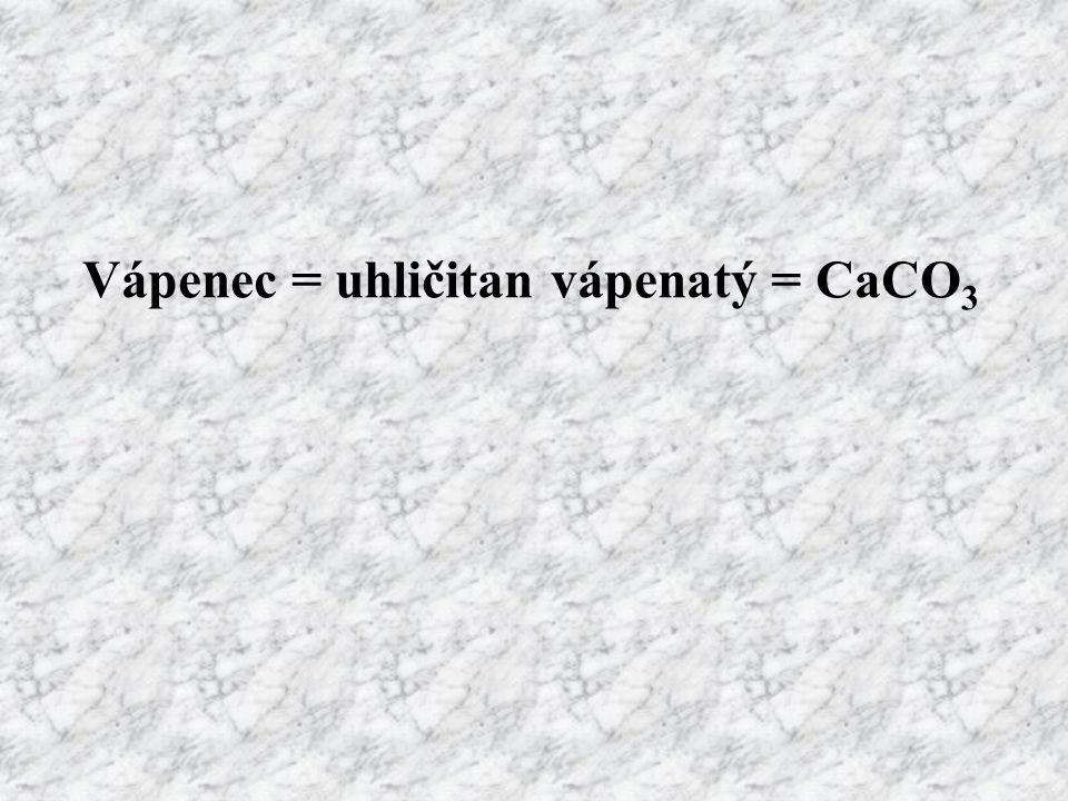 Vápenec = uhličitan vápenatý = CaCO 3