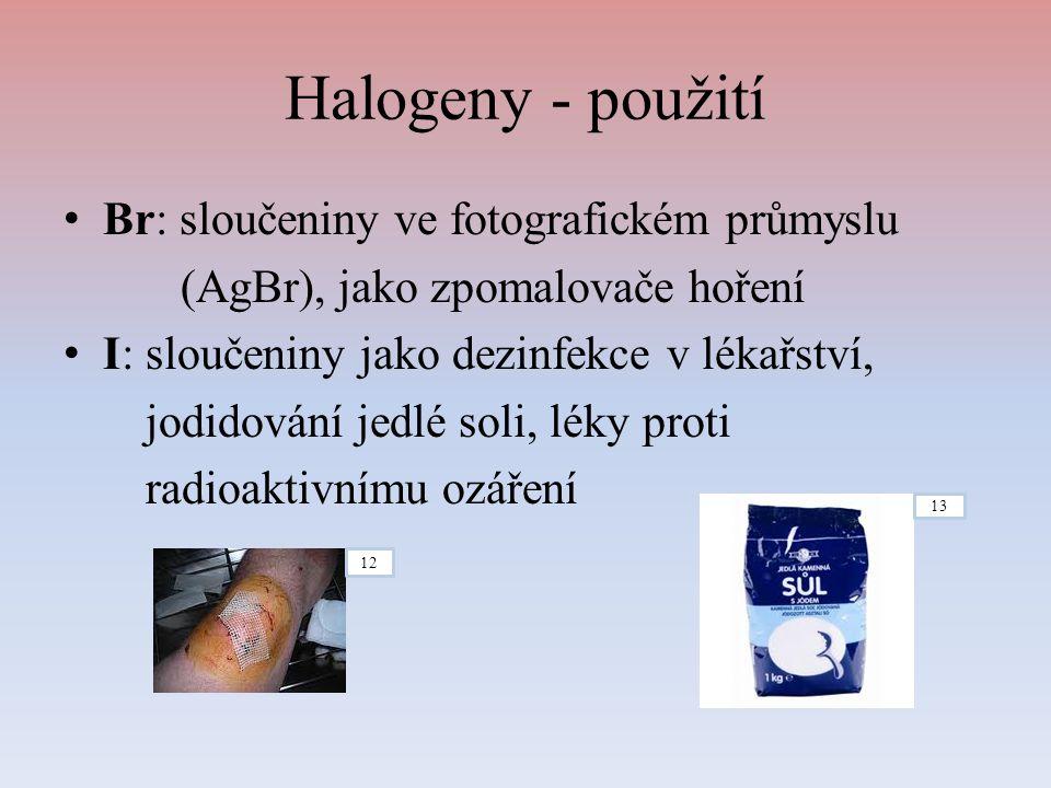 Halogeny - použití Br: sloučeniny ve fotografickém průmyslu (AgBr), jako zpomalovače hoření I: sloučeniny jako dezinfekce v lékařství, jodidování jedl
